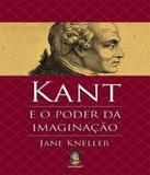 Kant E O Poder Da Imaginacao - Madras