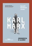 Karl Marx - Grandeza e ilusão