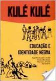 Kulé Kulé: Educação e Identidade Negra - Edufal - editora da universida - fundepes