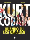 Kurt Cobain - Quando Eu Era Um Alien - Conrad
