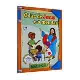 Lar de Jesus e o Meu Lar, O - Maternal 1 - Coleção Aprendendo com Jesus - Auta de so