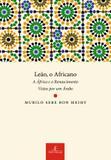 Leão, o africano - A África e o Renascimento Vistos por um Árabe