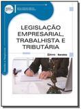 Legislacao empresarial, trabalhista e tributaria - Editora erica ltda
