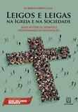 Leigos e Leigas na Igreja e na Sociedade - Bases históricas, desafios e oportunidades de participação