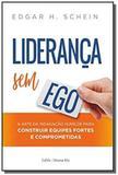 Liderança sem ego - A arte da indagação humilde para construir equipes fortes e comprometidas