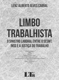 Limbo Trabalhista - O Sinistro Laboral entre o SESMT, INSS e a Justiça do Trabalho - Ltr