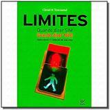 Limites: quando dizer sim, quando dizer nao - Vida
