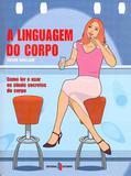 Linguagem do corpo, a - como ler e usar os sinais... - Editorial estampa