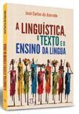 Linguística o texto e o ensino da língua, a - Parabola