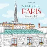 Livo para colorir e passeios antiestresse Segredos de Paris de Zoé de Las Cases - Editora sextante