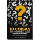 Livro - 10 Coisas Que Voce Precisa Saber Antes De Morrer - Vida e consciencia