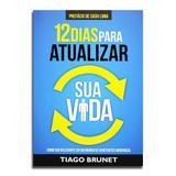 Livro 12 Dias Para Atualizar Sua Vida  Como Ser Relevante Em Um Mundo De Constantes Mudanças  Tiago Brunet - Editora vida