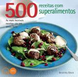 Livro - 500 receitas com superalimentos