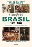Livro - A criação do Brasil 1600-1700