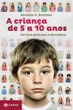 Livro - A criança de 5 a 10 anos - Um livro para pais e educadores