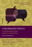 Livro - A deliberação pública e suas dimensões sociais, políticas e comunicativas