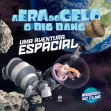 Livro - A era do gelo - O big bang: uma aventura espacial