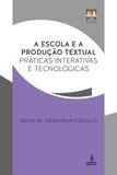 Livro - A escola e a produção textual - Práticas interativas e tecnológicas