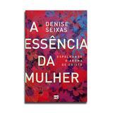 Livro A Essência da Mulher  Espalhando o Aroma De Cristo  Denise Seixas - Editora mundo cristão