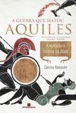 Livro - A guerra que matou Aquiles: A verdadeira história da Ilíada