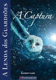 Livro - A Lenda Dos Guardiões 01 - A Captura
