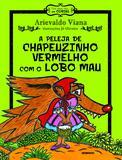 Livro - A peleja de Chapeuzinho Vermelho com o Lobo Mau