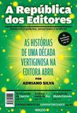 Livro - A república dos editores - As histórias de uma década vertiginosa na editora Abril