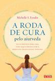 Livro - A roda de cura pelo Aiurveda - Guia prático para uma vida equilibrada com a medicina tradicional indiana