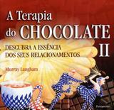 Livro - A Terapia do Chocolate II - Descubra A Essência Dos Seus Relacionamentos
