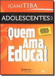Livro - Adolescentes - Quem Ama, Educa ( Novo ) - Ing - integrare