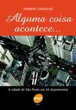 Livro - Alguma coisa acontece...a cidade de São Paulo em 22 depoimentos