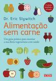 Livro - Alimentação sem carne - Um guia prático para montar a sua dieta vegetariana com saúde