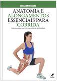 Livro - Anatomia e alongamentos essenciais para corrida - Guia completo com 100 exercícios de flexibilidade