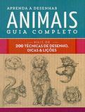 Livro - Aprenda a desenhar animais : Guia completo : Mais de 200 técnicas de desenho, dicas e lições