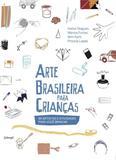Livro - Arte brasileira para crianças - 99 artistas e atividades para você brincar