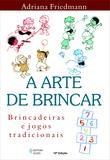 Livro - Arte de brincar - Brincadeiras e jogos tradicionais