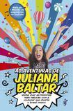 Livro - As aventuras de Juliana Baltar - Venha viver as histórias mais malucas com a youtuber que diverte o Brasil inteiro