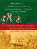 Livro - As incríveis aventuras e estranhos infortúnios de Anthony Knivet - Memórias de um aventureiro inglês que em 1591 saiu de seu país com o pirata Thomas Cavendish e foi abandonado no Brasil, entre índios canibais e colonos selvagens