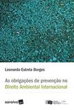 Livro - As obrigações de prevenção no direito ambiental internacional - 1ª edição de 2017