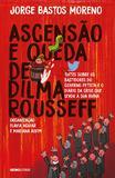 Livro - Ascensão e queda de Dilma Rousseff - Tuítes sobre os bastidores do governo petista e o diário da crise que levou à sua ruína