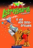 Livro - Astrossauros - O Dia Dos Dinodroides