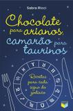 Livro - Chocolate para arianos, camarão para taurinos: Receitas para cada signo do zodíaco - Receitas para cada signo do zodíaco