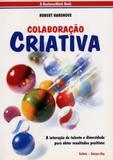 Livro - Colaboração Criativa - A Interação de Talento e Diversidade Para Obter Resultados Positivos