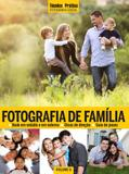 Livro - Coleção Técnica&Prática Fotografia Social: Fotografia de Família