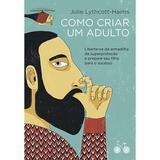 Livro - Como criar um adulto