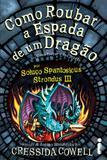 Livro - Como roubar a espada de um dragão - (Como treinar o seu dragão vol. 10)
