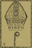 Livro - Como se faz um bispo: Segundo o alto e o baixo clero - Segundo o alto e o baixo clero
