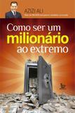 Livro - Como ser um milionário ao extremo
