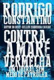 Livro - Contra a maré vermelha: Um liberal sem medo de patrulha