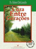Livro Cura Entre Geracoes - Pe. Robert DeGrandis - Emanuel